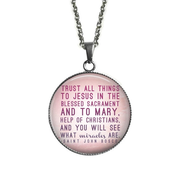 St John Bosco Quote Pendant, Stainless Steel Catholic Pendant,with 24 inch chain - TRUST ALL things to JESUS in the Blessed Sacrament...