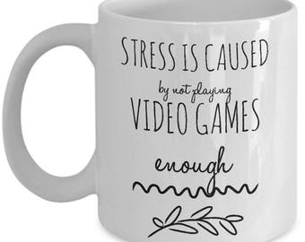 Video Game mug - Stress is caused by not playing Video games Enough - Gamer mug -funny gaming birthday gift for boyfriend-gamer mug