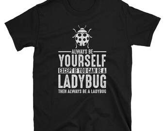 Ladybug Shirt - Always Be Yourself - Ladybug Gift T-Shirt Spirit Animal Totem Tee