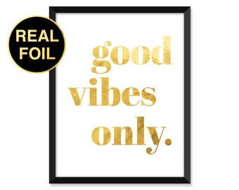 Gold Foil Print, Good Vibes Only, Minimal, typography, home decor, real gold foil, inspirational quote art prints