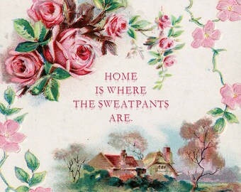 Home Is Where the Sweatpants Are 8x10 Print