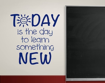 Classroom Decal, Today is the day to learn something new, teacher decor, education decal, student motivation, wall words
