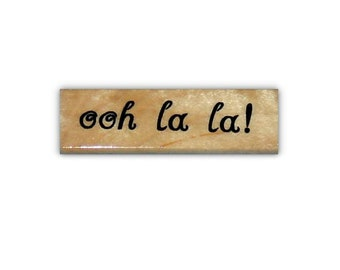 ooh la la! mounted rubber stamp, French phrase, Sweet Grass Stamps #22