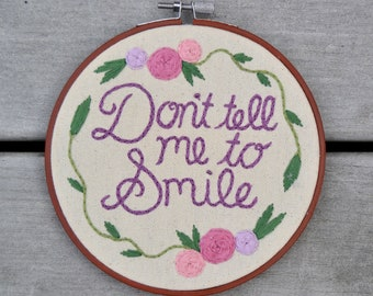 Don't Tell Me to Smile Embroidered Wall Hanging Hoop