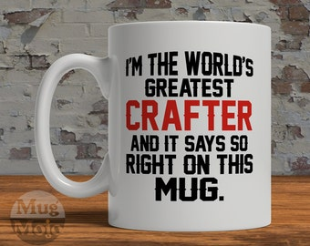 Funny Crafters Mug - I'm The World's Greatest Crafter And It Says So Right On This Mug - Gift for Artists