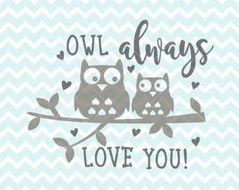 Owl Always Love You SVG & PNG, Owl Always Love You Quote, I'll Always Love You Quote, Printable Art, Owl SVG, Commercial Use