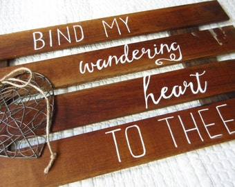 Reclaimed Wood Wall Art Bind My Wandering Heart to Thee - Hand-Painted Reclaimed Wood Sign with Wire Heart