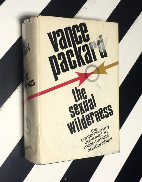 The Sexual Wilderness: The Contemporary Upheaval in the Male-Female Relationships by Vance Packard (1968) hardcover book