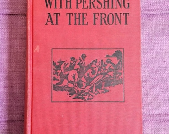 1918 With Pershing at the Front Ross Kay Illustrated by Charles Wrenn WWI Big War Series Number 7.