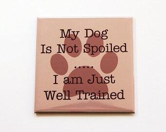 Dog Magnet, Fridge magnet, magnet, Kitchen Magnet, Funny Magnet, Funny dog magnet, Spoiled Dog, Well Trained, Gift for dog lover (5485)
