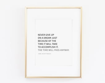 Never give up on a dream, time will pass anyway - typography quote, inspirational wall art, printable digital file