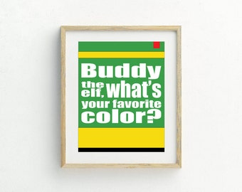 ELF Print-Buddy the Elf-What's your favorite color-PRINTABLE-Christmas Decor-Home Decor-Movie Quote-Christmas Movie-Gift-8x10