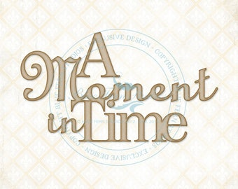 A Moment in Time Chipboard Words