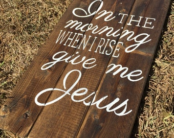In the Morning When I Rise Give Me Jesus | reclaimed wooden sign
