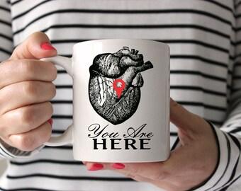 You Are Here Mug Anatomical Heart Mug Coffee Mug Statement Mug Quote Mug Cute Mug Funny Mug Romantic Mug Holiday Gift for Him Gift for Her