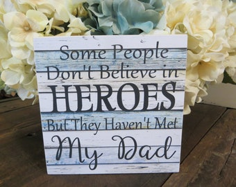 "Wood Sign, ""Some People Don't Believe in Heroes But They Haven't Met My Dad"", Father's Day, Dad Present"