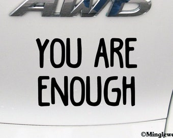 """YOU ARE ENOUGH 5"""" x 3.5"""" Vinyl Decal Sticker - 20 Color Options - *Free Shipping*"""