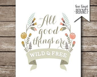 "All Good Things are Wild and Free - Henry David Thoreau - Wildflowers - Instant Download - 8x10"" - Boho - Woodland - Rustic - Wild & Free"