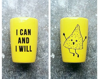 """18oz tumbler/vase w/the phrase """"I Can And I Will"""" & The Overly Enthusiastic Nacho Chip prints shown here on Lemon Butter glaze READY TO SHIP"""