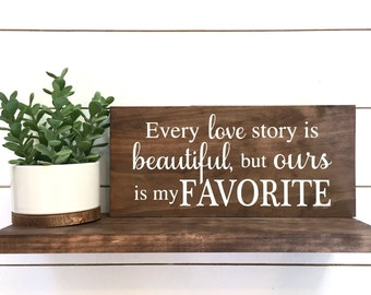 Every love story is beautiful but ours is my favorite Wood Sign, Love, Wedding, Anniversary, Gift