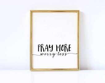 Pray More Worry Less Print, 8x10, Instant Download, Home decor, Bible Verse, Christian Printable,
