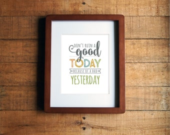 Quote Artwork, Wall Art, Home Decor, Don't Ruin a Good Today Because of a Bad Yesterday