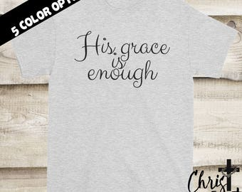 His Grace is Enough Shirt, Christian Shirts, Inspirational Gift, Christian Clothing, Religious Shirts, Christian Tees, Christian Gift