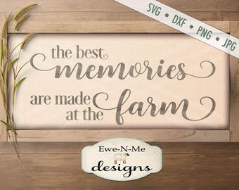 The Best Memories Are Made at the Farm SVG - farmhouse svg - rustic svg - farm svg - country svg - Commercial Use svg, dxf, png, jpg