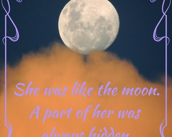 Print Quote/ She was like the moon. A part of her was always hidden. Digital Art print