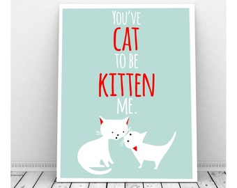You've Cat to Be Kitten Me Art,  Instant Download, Quirky Art, Kitten Art, Cat Art, Cat Lover Art, Funny Print, Funny Art