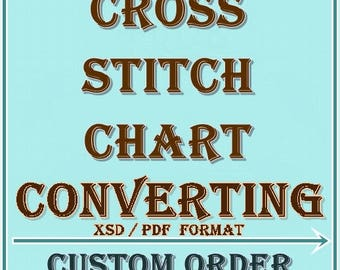 Cross Stitch Pattern Converting to JPG / PDF / XSD Format Custom Order  - Please Do Not Buy This Listing!
