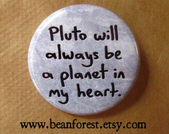 pluto will always be a planet in my heart - pinback button badge