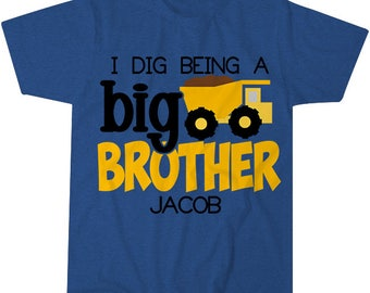 I Dig Being a Big Brother Shirt   Dump Truck Shirt   Personalized Big Brother Shirt   Sibling Shirt   Announcement Shirt   Big Brother Gift