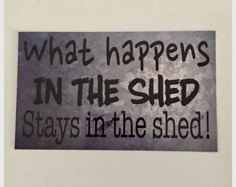 What Happens in the Shed Sign Man Hanging or Plaque Large and Small Sizes