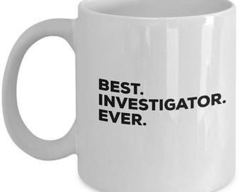 Best Investigators Ever, Investigators Coffee Mug , Investigators Mug,  Investigators Present, Birthday Anniversary Gift