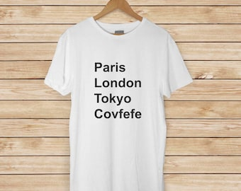 Covfefe T-shirt - Paris London Tokyo Covfefe - What is Covfefe? Adult Size Cotton T-shirts Available in 6 colors