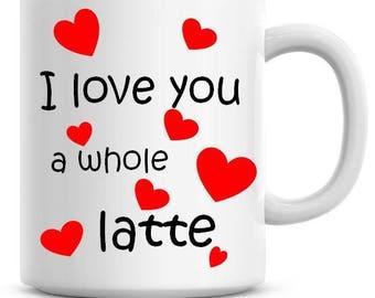 I Love You A Whole Latte 11oz Coffee Mug Personalized,Brilliant White Coffee Mug Funny Valentines Coffee Mug CM042
