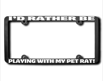 I'd Rather Be Playing With My PET RAT License Plate Frame (T) Made in USA
