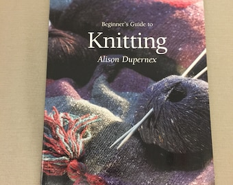 KNITTING BOOK - Beginnner's Guide to Knitting by Alison Dupernex - Instructions to Teach Yourself