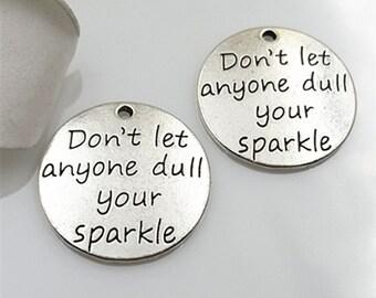 "6PCS Antique Silver ""Do Not Let Anyone Dull Your Sparkle"" Inspiration Charm Pendant --- 23mm, CM209-T0872"