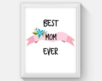 Printable Mothers Day Gift, Best Mom Ever, Mom's Day Art Print, Instant Download Gift for Mom