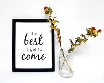 The best is yet to come Printable