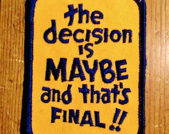 Vintage 1970's  ''The Decision Is Maybe And That's Final!!''  Embroidered Patch