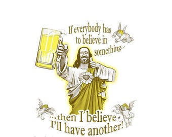 Believe In Something - Funny Buddy Jesus Christ Beer Christ Drinking T Shirt