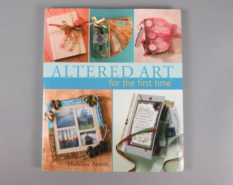 Altered Art For The First Time Mixed Media Crafting Book Destash