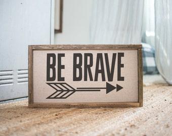 Be Brave  // 17 x 9 Handmade Sign
