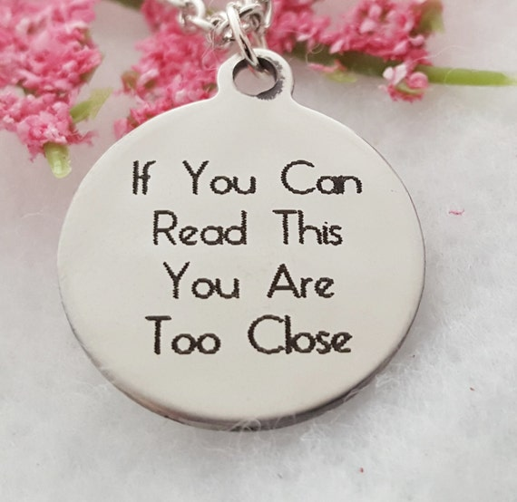 Unique One of a Kind Jewelry, Unusual Funny Quotes, Funny Quotes,If You Can Read This Then You Are Too Close Charm Necklace, Fitness Jewelry