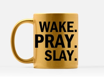 Wake Pray Slay Coffee Mug - New Job Mugs - Boss Quote Mug - Motivational Gold Mug - Gold Girly Mug - Glitter Coffee Mug - Trendy Gold Mug