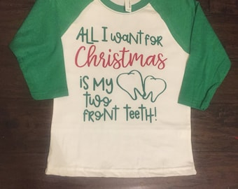 Two front teeth shirt, All I want for Christmas, tooth shirt, Christmas shirt, holiday shirt