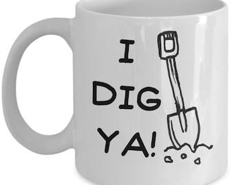 Valentines / gardening mug - funny valentines day mug gift - 'I Dig Ya' coffee cup // By Mark Bernard - sketchnkustom!